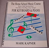 The Home School Music Course: Easy Self Instruction on How to Play Any Song: For Keyboard & Piano 0963877712 Book Cover