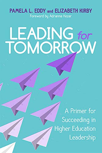 Leading for Tomorrow: A Primer for Succeeding in Higher Education Leadership