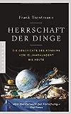 Herrschaft der Dinge: Die Geschichte des Konsums vom 15. Jahrhundert bis heute - Frank Trentmann