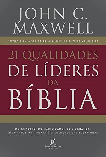 21 qualidades de líderes na Bíblia: desenvolvendo habilidades de liderança inspiradas por homens e mulheres das Escrituras