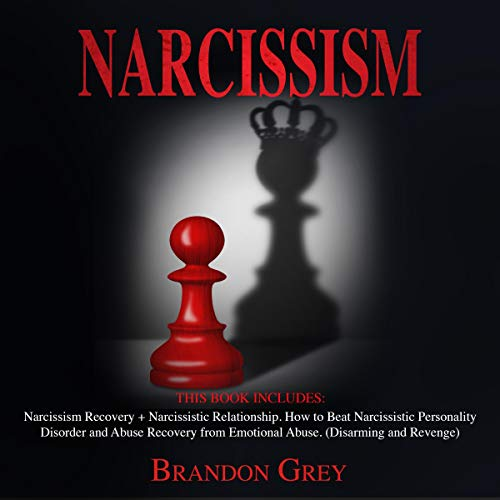 Narcissism: This Book Includes: Narcissism Recovery + Narcissistic Relationship. How to Beat Narcissistic Personality Disorder and Abuse Recovery from Emotional Abuse (Disarming and Revenge) audiobook cover art