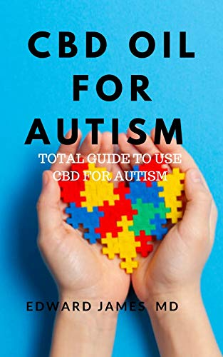 CBD OIL FOR AUTISM: TOTAL GUIDE TO USE CBD FOR AUTISM (English Edition)