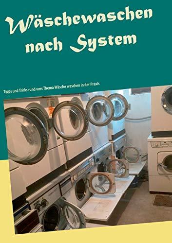 Wäschewaschen nach System: Tipps und Tricks rund ums Thema Wäsche waschen in der Praxis