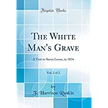 The White Man's Grave, Vol. 2 of 2: A Visit to Sierra Leone, in 1834 (Classic Reprint)
