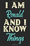 I Am Ronald And I Know Things: Lined Notebook / Journal Gift 6 x 9 Inches 120 Pages Matte Finish Motivational Inspirational Quote NOTBOOK