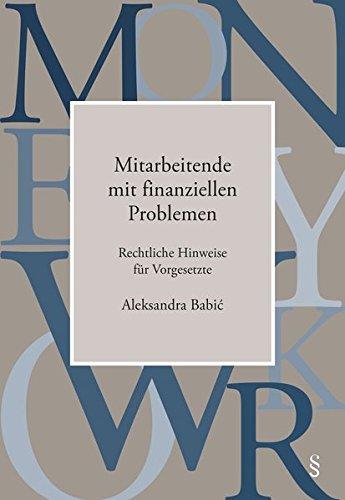 Mitarbeitende mit finanziellen Problemen: Rechtliche Hinweise für Vorgesetzte (Wirtschaftsjuristische Arbeiten aus der ZHAW School of Management and Law)