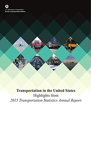 Transportation in the United States: Highlights from 2015 Transportation Statistics Annual Report