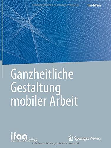 Ganzheitliche Gestaltung mobiler Arbeit (ifaa-Edition)