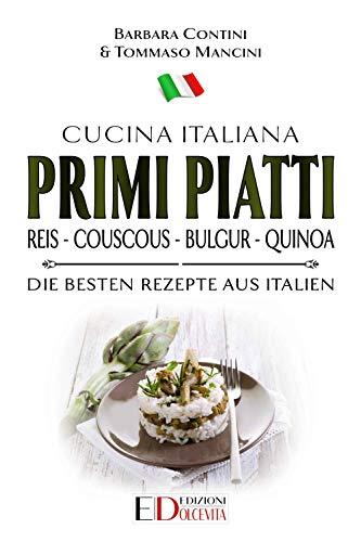 Primi Piatti: Reis - Couscous - Bulgur - Quinoa: Die besten Rezepte aus Italien - Cucina Italiana (Italienische Küche 3)