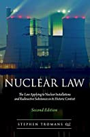 Nuclear Law: The Law Appling to Nuclear Installations And Radioactive Substances In Its Historic Context
