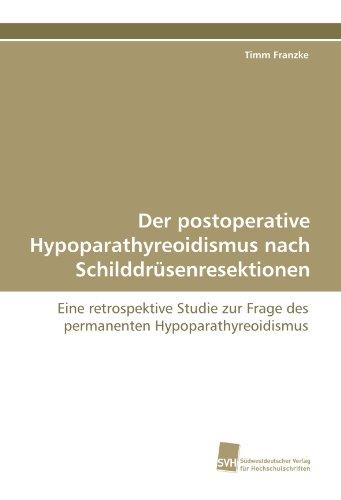 Der postoperative Hypoparathyreoidismus nach Schilddrüsenresektionen: Eine retrospektive Studie zur Frage des permanenten Hypoparathyreoidismus