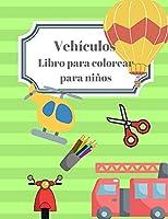 Vehículos Libro para Colorear para Niños: Un divertido libro para recortar y colorear para niños en edad preescolar Cuaderno de práctica fácil y divertida para el aprendizaje creativo Varias imágenes de vehículos de transporte