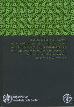 Reunion d'experts FAO/OMS sur l'application des nanotechnologies dans les secteurs de l'alimentation et de l'agriculture: Incidences possibles sur la securite alimentaire. Rapport de la reunion PDF Books