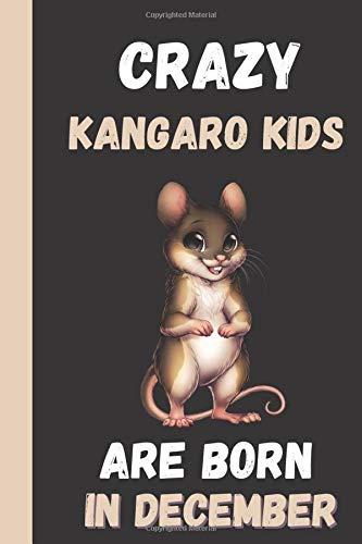 Crazy Kangaroo Kids Are Born In December: This Kangaroo Notebook - Kangaroo gifts - Kangaroo Journal is 6x9in with ruled pages, great for School - Kangaroo Birthday Gifts.