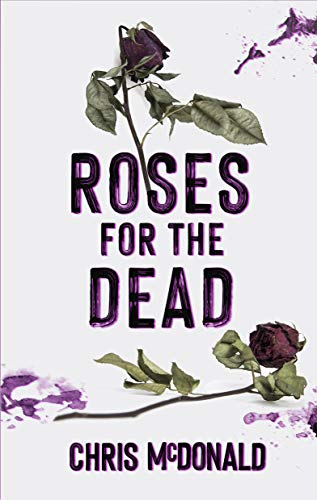 Roses for the Dead (DI Erika Piper Book 3) by [Chris McDonald]