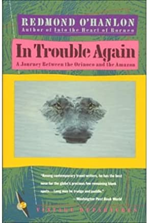 [(In Trouble Again: A Journey between the Orinoco and the Amazon)] [Author: Redmond OHanlon] published on (June, 1991)