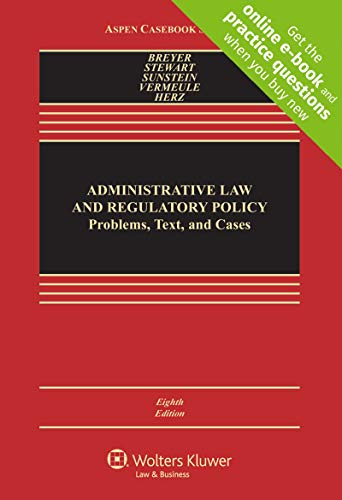 Compare Textbook Prices for Administrative Law and Regulatory Policy: Problems, Text, and Cases [Connected Casebook] Aspen Casebook 8 Edition ISBN 9781454857914 by Stephen G Breyer,John Edward Sexton Professor of Law Richard B Stewart,Robert Walmsley University Professor Cass R Sunstein,Adrian Vermeule,Michael Herz