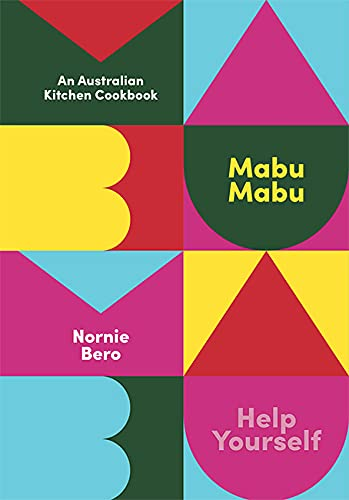 Compare Textbook Prices for Mabu Mabu: An Australian Kitchen Cookbook  ISBN 9781743797280 by Bero, Nornie