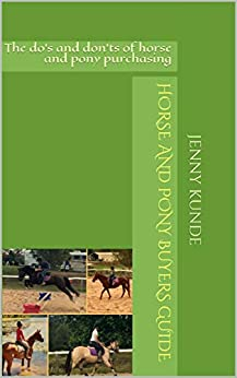 Horse and Pony Buyers Guide: The do's and don'ts of horse and pony purchasing by [Jenny Kunde]