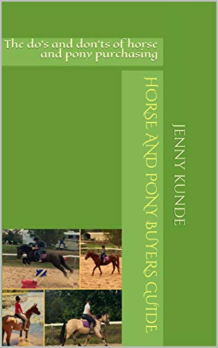 Horse and Pony Buyers Guide: The do's and don'ts of horse and pony purchasing (English Edition)