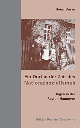 Ein Dorf in der Zeit des Nationalsozialismus: Hagen in der Region Hannover