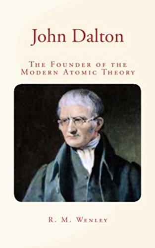 John Dalton : the Founder of the Modern Atomic Theory (English Edition)