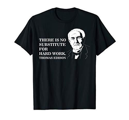 No Substitute For Hard Work Inspiration Quote Thomas Edison T-Shirt