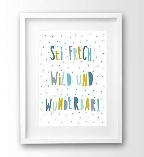 Sprüche Kinderbild ungerahmt A4, Sei frech wild und wunderbar, türkis