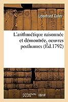 L'Arithmétique Raisonnée Et Démontrée, Oeuvres Posthumes