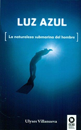 Luz azul: La naturaleza submarina del hombre (Crecimiento personal)