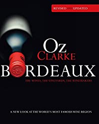 Oz Clarke Bordeaux: A New Look at the World's Most Famous Wine Region