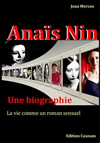 Anaïs Nin: Une biographie, La vie comme un roman sensuel (French Edition)