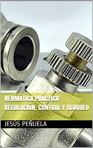 Neumática práctica: regulación, control y bloqueo