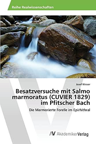Besatzversuche mit Salmo marmoratus (CUVIER 1829) im Pfitscher Bach: Die Marmorierte Forelle im Epirhithral
