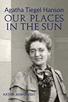 Agatha Tiegel Hanson: Our Places in the Sun