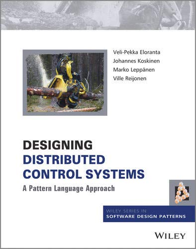 Designing Distributed Control Systems: A Pattern Language Approach (Wiley Series in Software Design Patterns)
