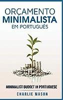 Orçamento Minimalista Em português/ Minimalist Budget In Portuguese: Estratégias Simples Para Economizar Mais E Ficar Seguro Financeiramente
