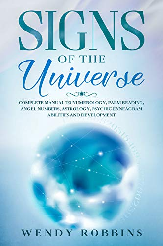 Signs of the Universe: Complete Manual to Numerology, Palm Reading, Angel Numbers, Astrology, Psychic Enneagram Abilities and Development