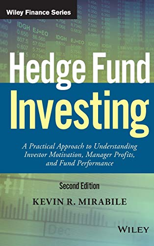 Hedge Fund Investing: A Practical Approach to Understanding Investor Motivation, Manager Profits, and Fund Performance (