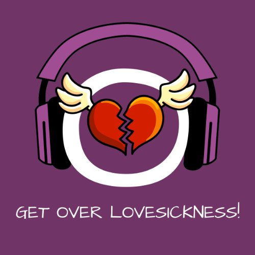 Get over Lovesickness! Heal a broken Heart by Hypnosis audiobook cover art