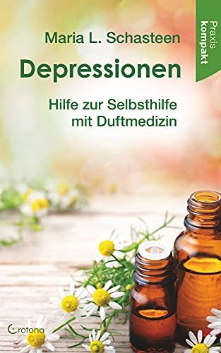 Depressionen: Hilfe zur Selbsthilfe mit Duftmedizin: Ratgeber kompakt