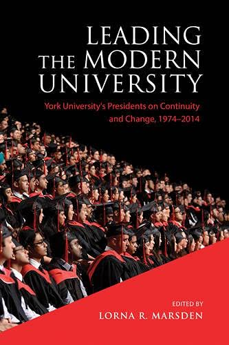 Leading The Modern University York Universitys Presidents On Continuity And Change 1974 2014