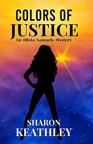 Colors of Justice: An Olivia Samuels Mystery (Olivia Samuels' Color Series Book 3) by [Sharon Keathley]