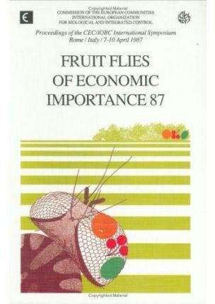 [(Fruit Flies of Economic Importance 87 : Proceedings of the Cec/Iobc International Symposium, Held in Rome, from 7th to 10th April 1987. Published for the Commission of the European Communities)] [By (author) C.V. Cavalloro] published on (December, 1989)