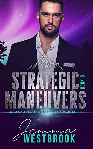 Strategic Maneuvers (Alaskan Security-Team Rogue Book 5)