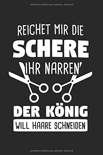 Reichet Mir Die Schere Ihr Narren Der König Will Haare Schneiden: Friseur & Barbier Notizbuch 6'x9' Arbeitskleidung Geschenk für Hair Salon & Meister