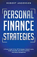 Personal Finance Strategies A Proven Guide To Pay Off Mortgages, Student Loans, Credit Card Debt, Save More, Investing And Money Management