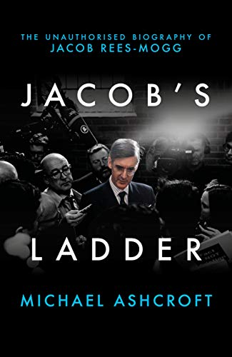 Jacob's Ladder: The Unauthorised Biography of Jacob Rees-Mogg