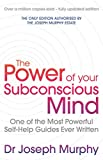 The Power Of Your Subconscious Mind: One Of The Most Powerful Self-help Guides Ever Written! - Joseph Murphy