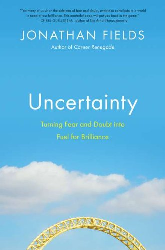 Uncertainty: Turning Fear and Doubt into Fuel